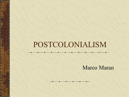 POSTCOLONIALISM Marco Maran. Post-colonialism is an umbrella term made up by three component parts: 1.Post: A Latinate prefix referring to something coming.