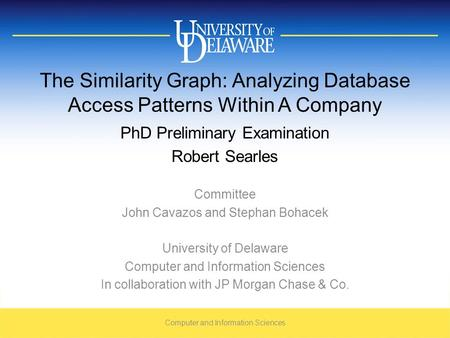 The Similarity Graph: Analyzing Database Access Patterns Within A Company PhD Preliminary Examination Robert Searles Committee John Cavazos and Stephan.