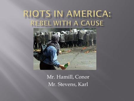 Mr. Hamill, Conor Mr. Stevens, Karl.  Compare and contrast the 1992 LA riots to the Watts neighborhood riots of 1965.  How are they similar in cause.
