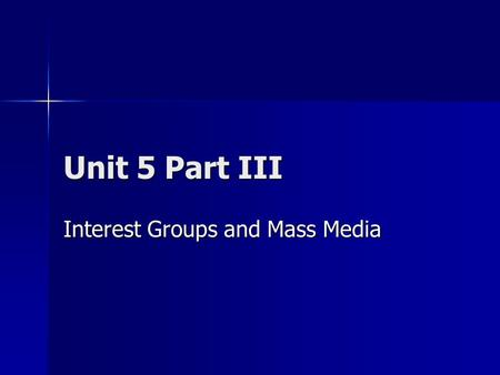 Unit 5 Part III Interest Groups and Mass Media. What is public opinion? The ideas and attitudes that people hold about an issue or person The ideas and.