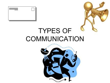 TYPES OF COMMUNICATION. NONVERBAL Sending messages without using words or verbal speech. e.g. facial expression, gestures, body movement(kinesics), and.