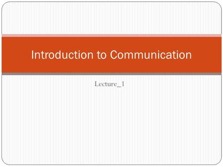 Lecture_1 Introduction to Communication. Means of communication Form of communication is a way of communicating such as speaking or writing or drawing.
