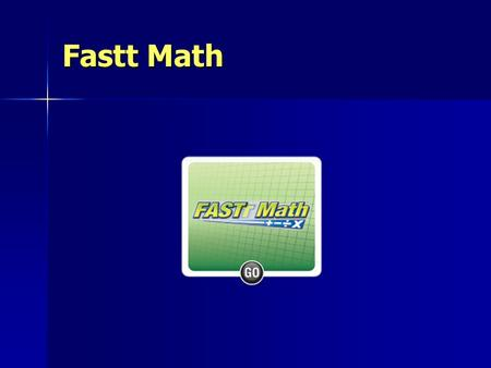 Fastt Math. The goal of the program is to help students recall basic facts quickly and accurately. The goal of the program is to help students recall.