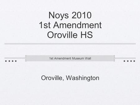 Noys 2010 1st Amendment Oroville HS 1st Amendment Museum Wall Oroville, Washington.