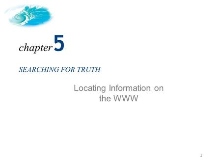 1 SEARCHING FOR TRUTH Locating Information on the WWW chapter 5.