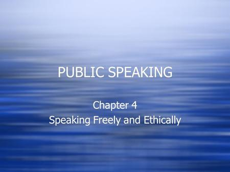 PUBLIC SPEAKING Chapter 4 Speaking Freely and Ethically Chapter 4 Speaking Freely and Ethically.