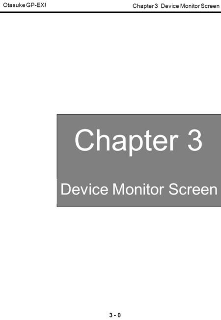 Chapter 3 Device Monitor Screen Otasuke GP-EX! 3 - 0 Chapter 3 Device Monitor Screen Chapter 3 Device Monitor Screen.