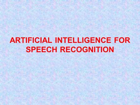 ARTIFICIAL INTELLIGENCE FOR SPEECH RECOGNITION. Introduction What is Speech Recognition?  also known as automatic speech recognition or computer speech.