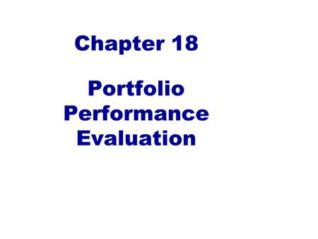 Chapter 18 Portfolio Performance Evaluation. Types of management revisited Passive management 1.Capital allocation between cash and the risky portfolio.