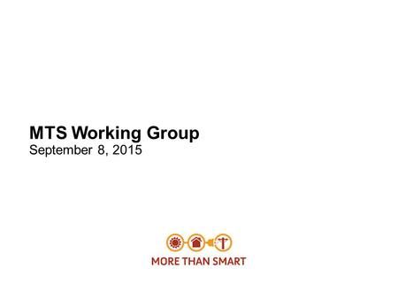 MTS Working Group September 8, 2015. 2 Introduction More Than Smart Mission – Enabling state integrated distribution grid efforts 1.Continue the work.
