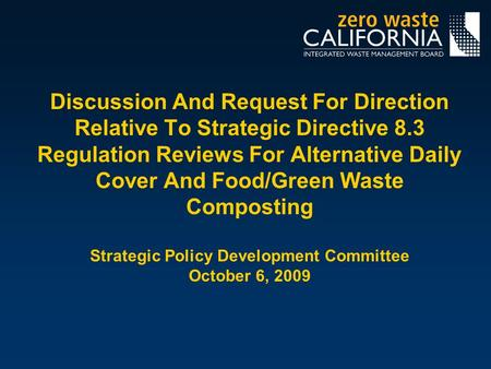 Discussion And Request For Direction Relative To Strategic Directive 8.3 Regulation Reviews For Alternative Daily Cover And Food/Green Waste Composting.
