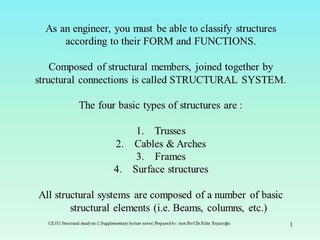 As an engineer, you must be able to classify structures according to their FORM and FUNCTIONS. Composed of structural members, joined together by structural.