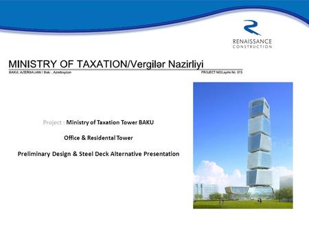 Project : Ministry of Taxation Tower BAKU Office & Residental Tower Preliminary Design & Steel Deck Alternative Presentation.