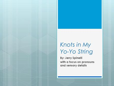 Knots in My Yo-Yo String By: Jerry Spinelli with a focus on pronouns and sensory details.