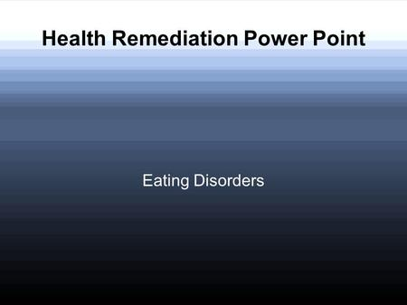 Health Remediation Power Point Eating Disorders. Why are you here? You have received a grade below 80 on Anorexia vs. Bulimia assignment and/or the Eating.