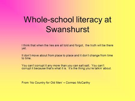 Whole-school literacy at Swanshurst I think that when the lies are all told and forgot, the truth will be there yet. It don't move about from place to.