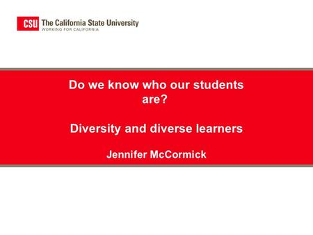 Do we know who our students are? Diversity and diverse learners Jennifer McCormick.