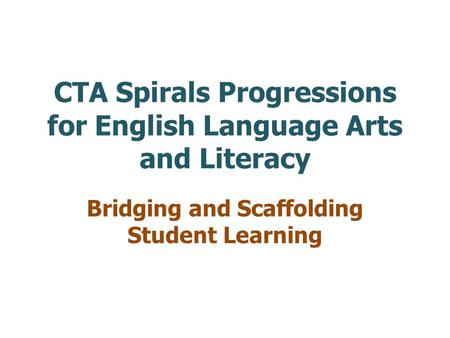 CTA Spirals Progressions for English Language Arts and Literacy