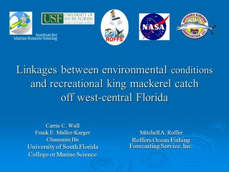 Linkages between environmental conditions and recreational king mackerel catch off west-central Florida Carrie C. Wall Frank E. Muller-Karger Chuanmin.