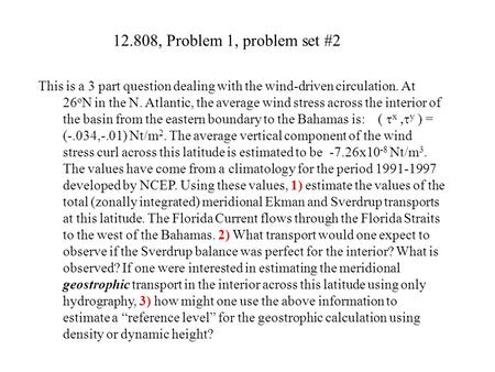 12.808, Problem 1, problem set #2 This is a 3 part question dealing with the wind-driven circulation. At 26 o N in the N. Atlantic, the average wind stress.