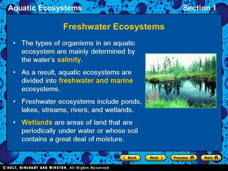 Aquatic EcosystemsSection 1 Freshwater Ecosystems The types of organisms in an aquatic ecosystem are mainly determined by the water's salinity. As a result,