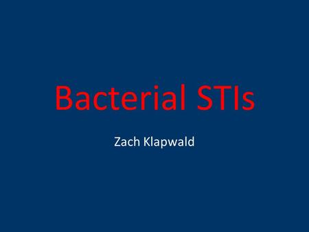 Bacterial STIs Zach Klapwald. Sexually Transmitted Infections: These are diseases that are primarily contracted through sexual activity. They can be caused.