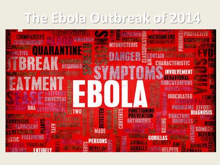 The Ebola Outbreak of 2014. What is Ebola? It's a virus It causes EBV (Ebola virus disease) which is a hemorrhagic fever. It affects many organs and blood.