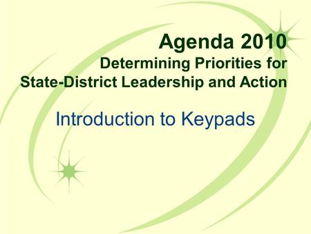 Introduction to Keypads Agenda 2010 Determining Priorities for State-District Leadership and Action.