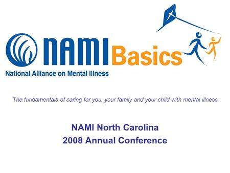 The fundamentals of caring for you, your family and your child with mental illness NAMI North Carolina 2008 Annual Conference.