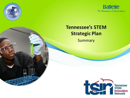Tennessee's STEM Strategic Plan Summary. Executive Summary Will Tennessee have the competitive and skilled workforce it needs to prosper in a STEM-driven.