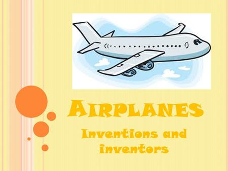A IRPLANES Inventions and inventors. A BOUT T HE I NVENTORS The Wright brothers invented airplanes. Wilbur Wright from April 16 1867 to December 1, 1912.