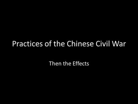 Practices of the Chinese Civil War Then the Effects.