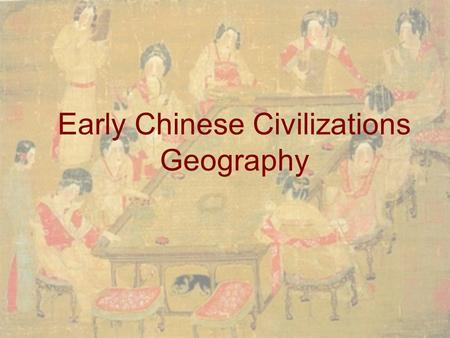 Early Chinese Civilizations Geography. Rivers and Mountains Civilization began between the Yellow River and the Yangtze River –Good for farming.