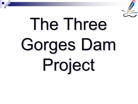The Three Gorges Dam Project. Three Gorges Dam The largest dam in the world. Over a mile and a half long and 600 feet high. Has displaced over 1.5 million.