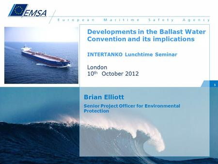 1 Brian Elliott Senior Project Officer for Environmental Protection Developments in the Ballast Water Convention and its implications INTERTANKO Lunchtime.