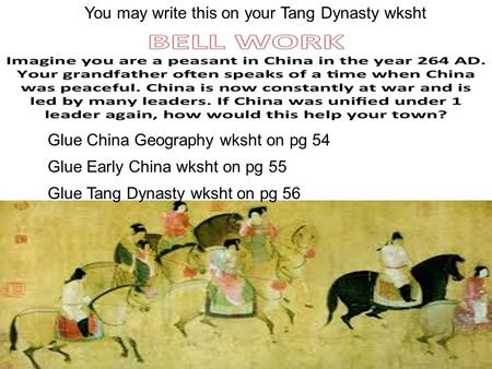You may write this on your Tang Dynasty wksht Glue China Geography wksht on pg 54 Glue Early China wksht on pg 55 Glue Tang Dynasty wksht on pg 56.