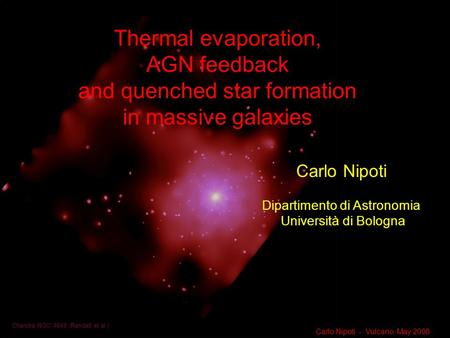 1 Carlo Nipoti Dipartimento di Astronomia Università di Bologna Thermal evaporation, AGN feedback and quenched star formation in massive galaxies Chandra.