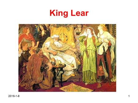 King Lear 2016-1-81. King Lear Plot: Lear, king of Britain, a petulant and unwise old man, has three daughters: Goneril, wife of the duke of Albany ;