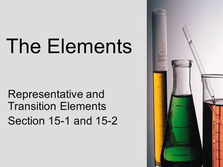 The Elements Representative and Transition Elements Section 15-1 and 15-2.