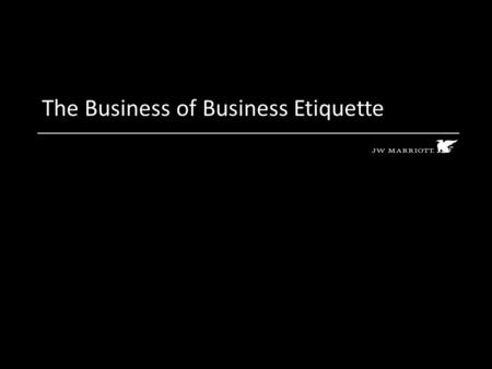 The Business of Business Etiquette. 2 Goals Ultimate goal Enhance your personal and professional growth Workplace Etiquette Enhance productivity, profitability.