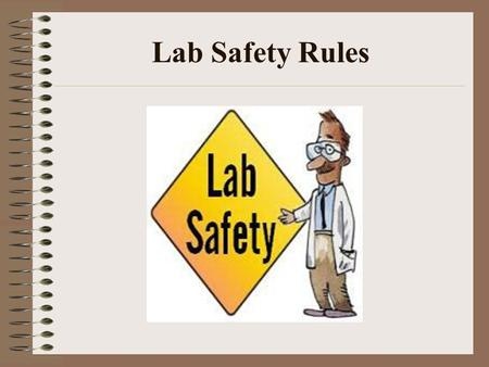 Lab Safety Rules. Safety Symbols Know safety symbols They appear in your laboratory activities They will alert you to possible dangers They will remind.