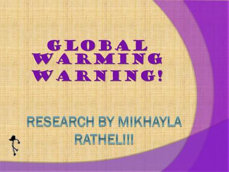 Global Warming WARNING! earth?! What is happening to the earth?!  Weather patterns are changing causing damaging storms.  Polar ice caps and glaciers.