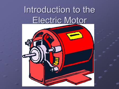 Introduction to the Electric Motor. Electric Motors are based on Magnets, Electromagnets and The Law of Magnetic Poles.