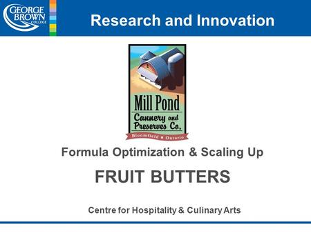 Research and Innovation Formula Optimization & Scaling Up FRUIT BUTTERS Centre for Hospitality & Culinary Arts.