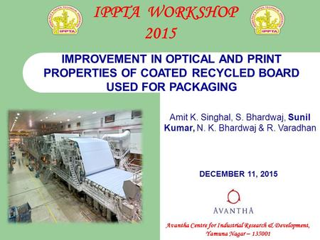 Avantha Centre for Industrial Research & Development, Yamuna Nagar – 135001 IMPROVEMENT IN OPTICAL AND PRINT PROPERTIES OF COATED RECYCLED BOARD USED FOR.