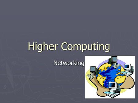 Higher Computing Networking. Networking – Local Area Networks.
