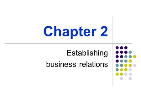 Chapter 2 Establishing business relations. Why it is important to establish importer- exporter business relationships? Increased attention has been given.