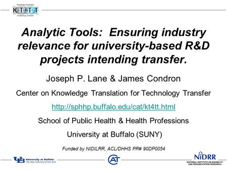 Analytic Tools: Ensuring industry relevance for university-based R&D projects intending transfer. Joseph P. Lane & James Condron Center on Knowledge Translation.