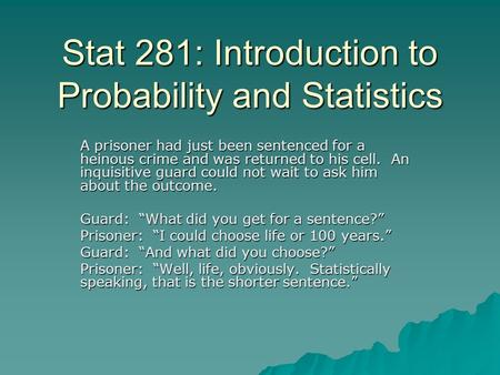 Stat 281: Introduction to Probability and Statistics A prisoner had just been sentenced for a heinous crime and was returned to his cell. An inquisitive.