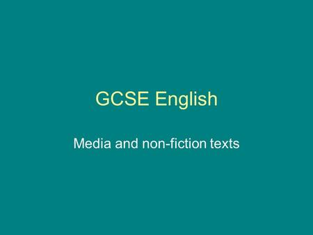 GCSE English Media and non-fiction texts. Non-fiction texts What do we mean by non-fiction texts? Some examples are; newspaper and magazine articles,
